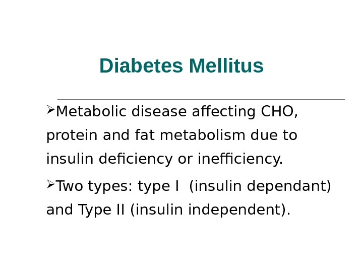 Diabetes Mellitus Metabolic disease affecting CHO,  protein and fat metabolism due to insulin deficiency or