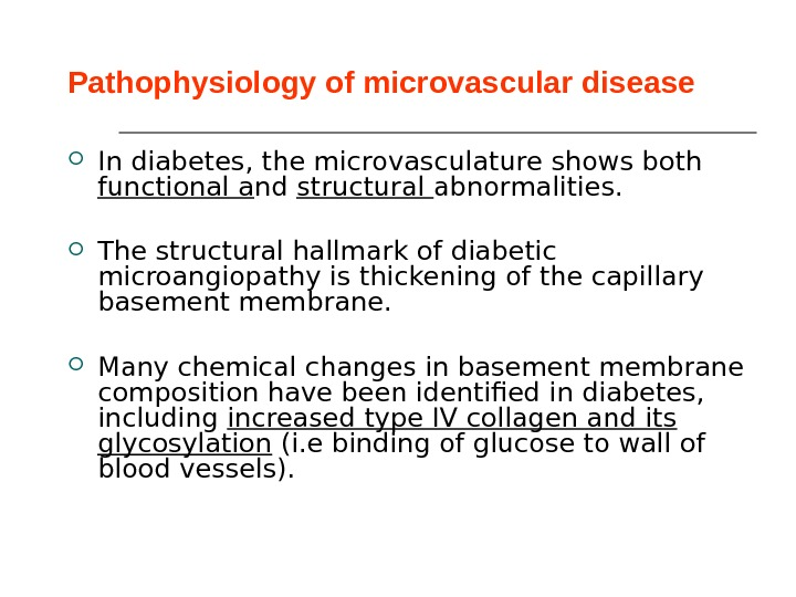 Pathophysiology of m i crovascular disease In diabetes, the microvasculature shows both functional a nd structural