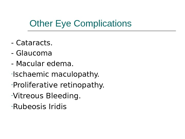 Other Eye Complications - Cataracts. - Glaucoma - Macular edema. - Ischaemic maculopathy.  - Proliferative