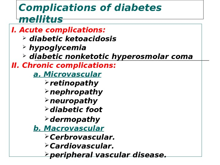 Complications of diabetes mellitus I.  Acute complications :  diabetic ketoacidosis hypoglycemia diabetic nonketotic