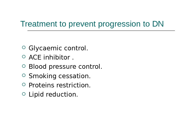 Treatment to prevent progression to DN Glycaemic control.  ACE inhibitor.  Blood pressure control.