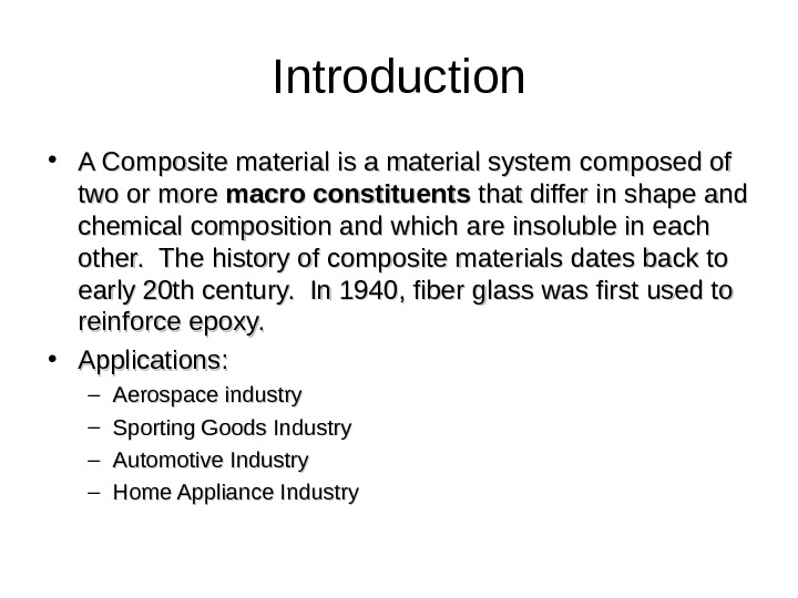 Introduction • A Composite material is a material system composed of two or more macro constituents