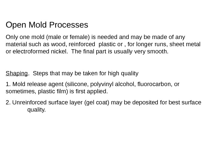 Open Mold Processes Only one mold (male or female) is needed and may be made of