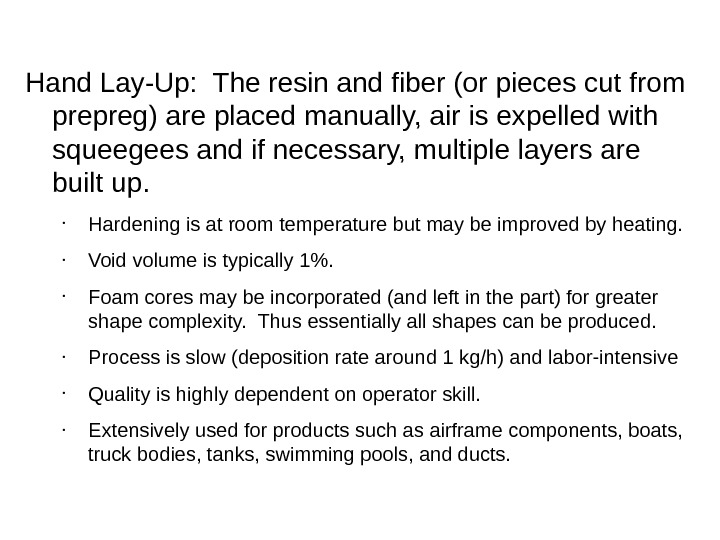 Hand Lay-Up:  The resin and fiber (or pieces cut from prepreg) are placed manually, air