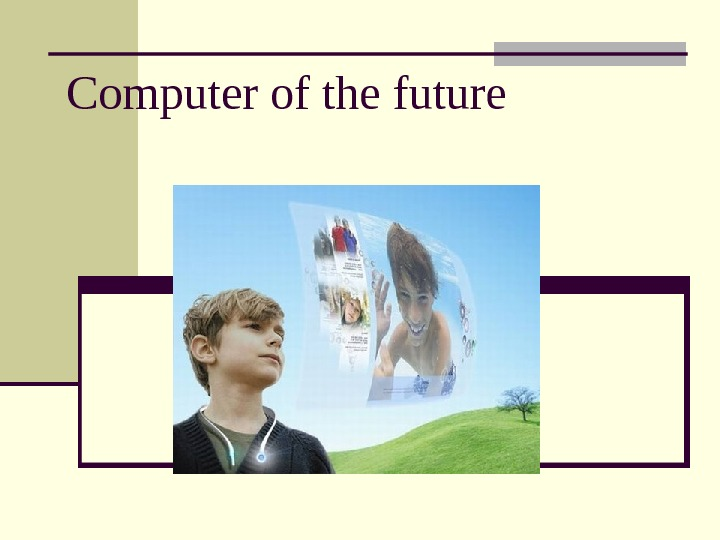 Computer of the future