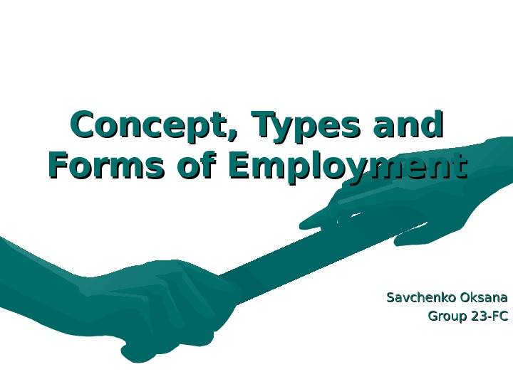 Concept, Types and Forms of Employment  Savchenko Oksana Group 23 -FC