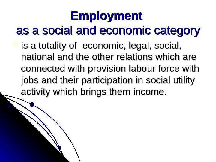 Employment asaasa socialandeconomic category isatotalityof economic , , legal , , social , , national