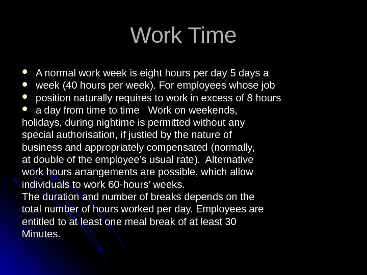 Work. Time Anormalworkweekiseighthoursperday 5 daysa week(40 hoursperweek). Foremployeeswhosejob positionnaturallyrequirestoworkinexcessof 8 hours adayfromtimetotime Workonweekends, holidays, duringnightimeispermittedwithoutany
