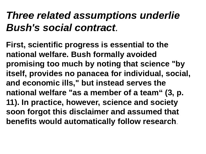 Three related assumptions underlie Bush's social contract.  First, scientific progress is essential to the national