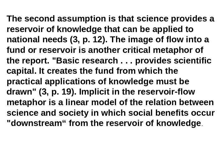 The second assumption is that science provides a reservoir of knowledge that can be applied to
