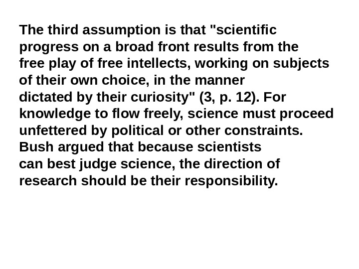 The third assumption is that scientific progress on a broad front results from the free play
