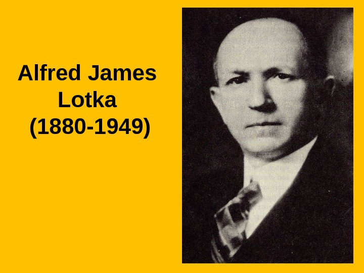 Alfred James Lotka (1880 -1949)
