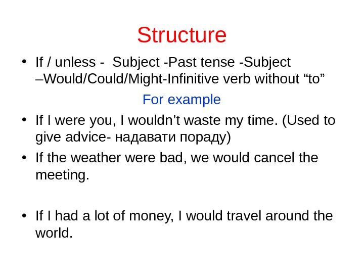 S tructure • If / unless  - Subject  -Past tense  -Subject  –