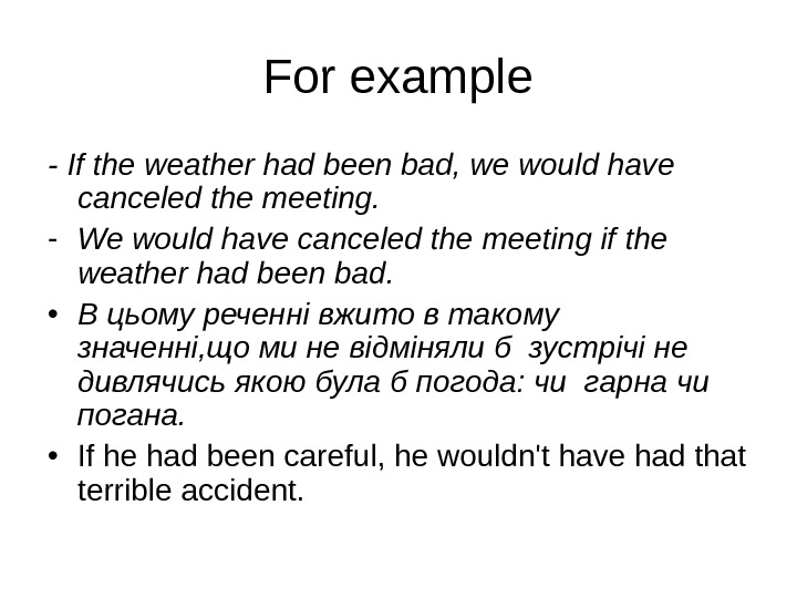 F or example - If the weather had been bad, we would have canceled the meeting.