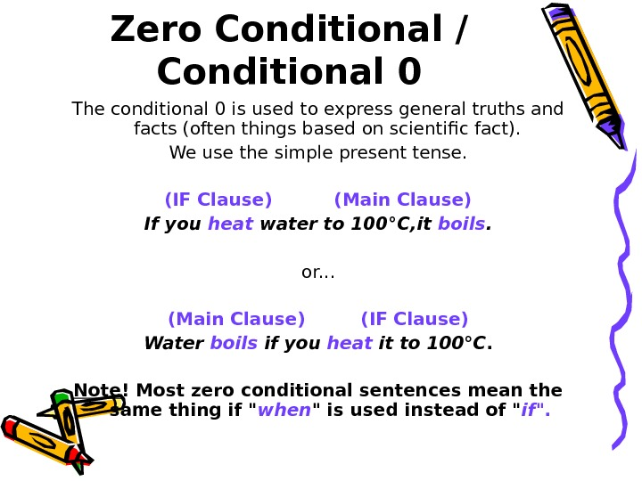 Zero Conditional / Conditional 0 The conditional 0 is used to express general truths and facts