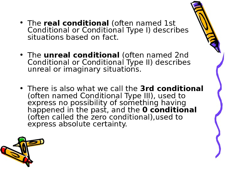 • The real conditional (often named 1 st Conditional or Conditional Type I) describes situations