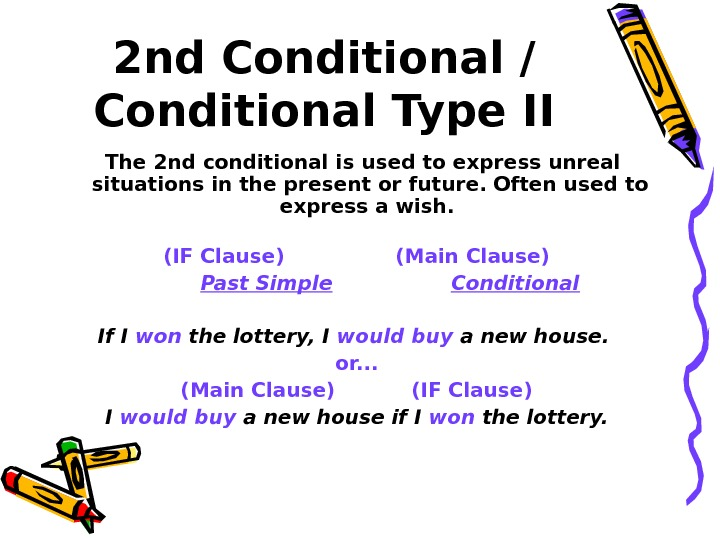 2 nd Conditional / Conditional Type II  The 2 nd conditional is used to express