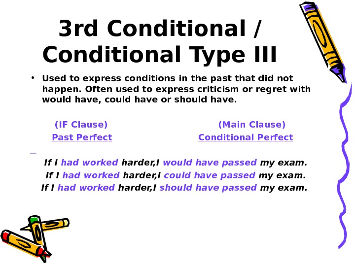 3 rd Conditional / Conditional Type III • Used to express conditions in the past that
