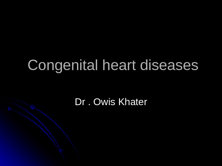 Congenital heart diseases  Dr. Owis Khater