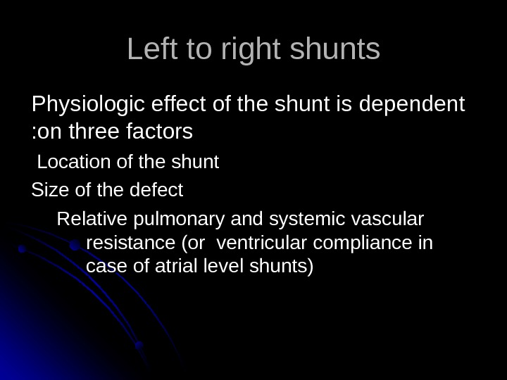Left to right shunts Physiologic effect of the shunt is dependent on three factors : :