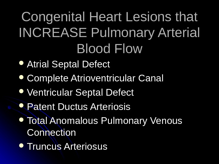 Congenital Heart Lesions that INCREASE Pulmonary Arterial Blood Flow Atrial Septal Defect Complete Atrioventricular Canal Ventricular