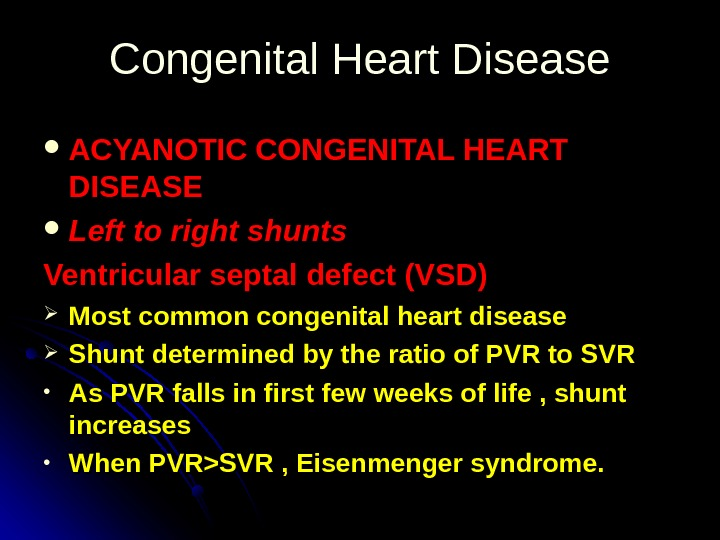 Congenital Heart Disease ACYANOTIC CONGENITAL HEART DISEASE Left to right shunts Ventricular septal defect (VSD) Most