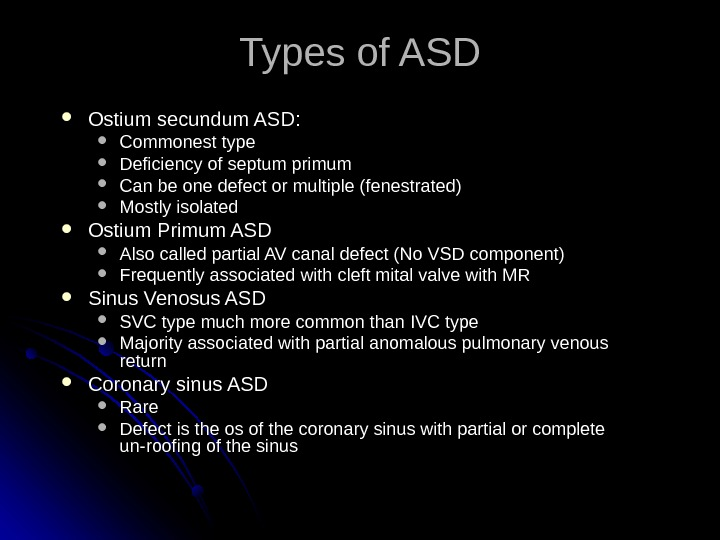 Types of ASD Ostium secundum ASD:  Commonest type Deficiency of septum primum Can be one