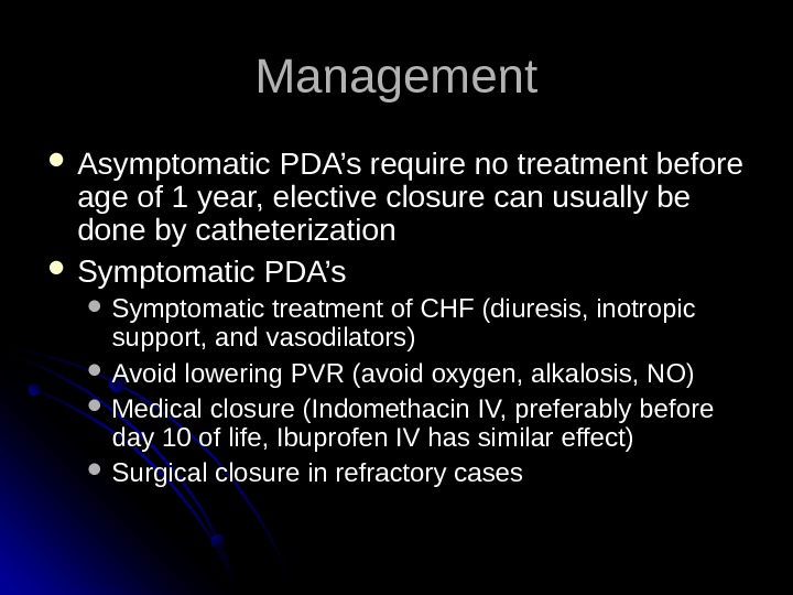 Management Asymptomatic PDA's require no treatment before age of 1 year, elective closure can usually be