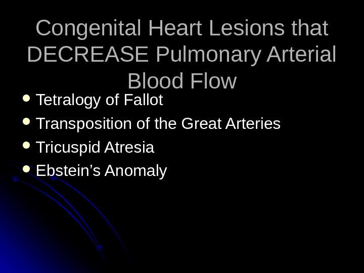 Congenital Heart Lesions that DECREASE Pulmonary Arterial Blood Flow Tetralogy of Fallot Transposition of the Great