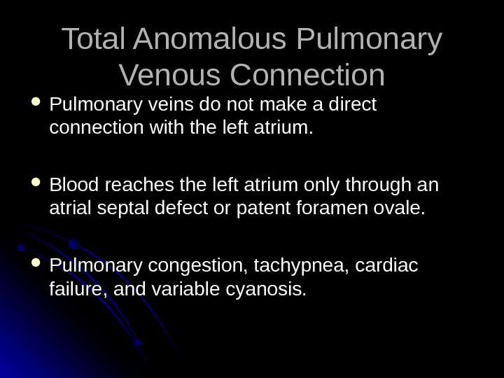 Total Anomalous Pulmonary Venous Connection Pulmonary veins do not make a direct connection with the left