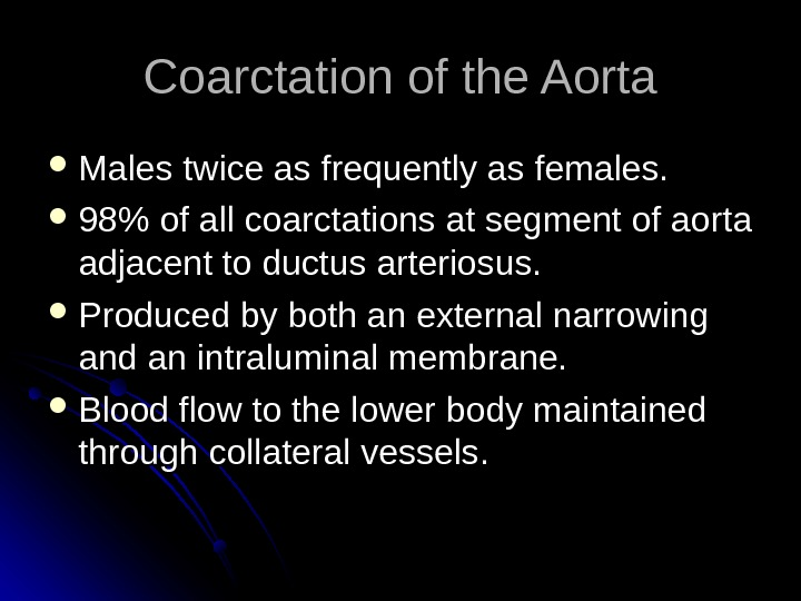 Coarctation of the Aorta Males twice as frequently as females.  98 of all coarctations at