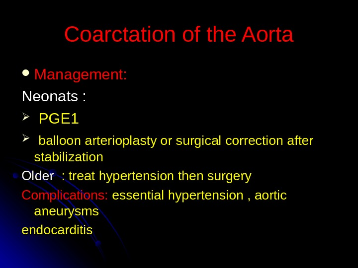 Coarctation of the Aorta Management: Neonats : PGE 1 balloon arterioplasty or surgical correction after stabilization