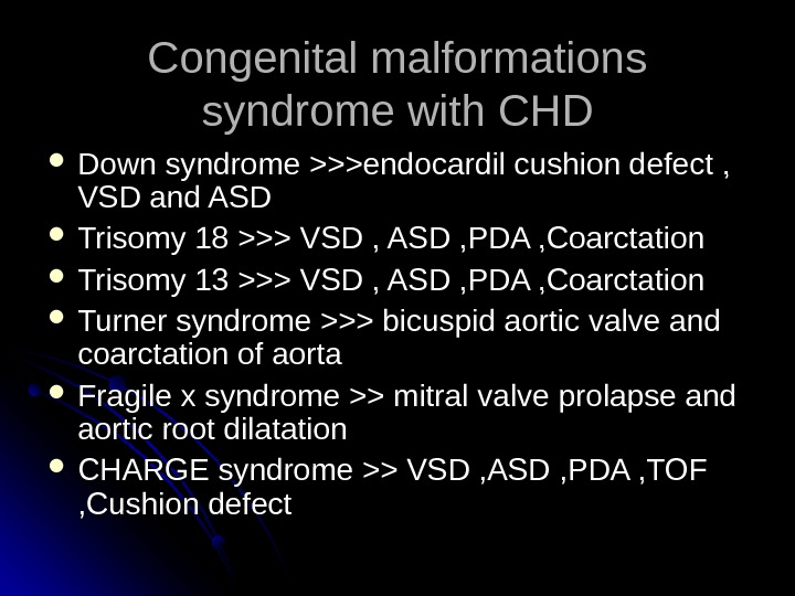 Congenital malformations syndrome with CHD Down syndrome endocardil cushion defect ,  VSD and ASD Trisomy