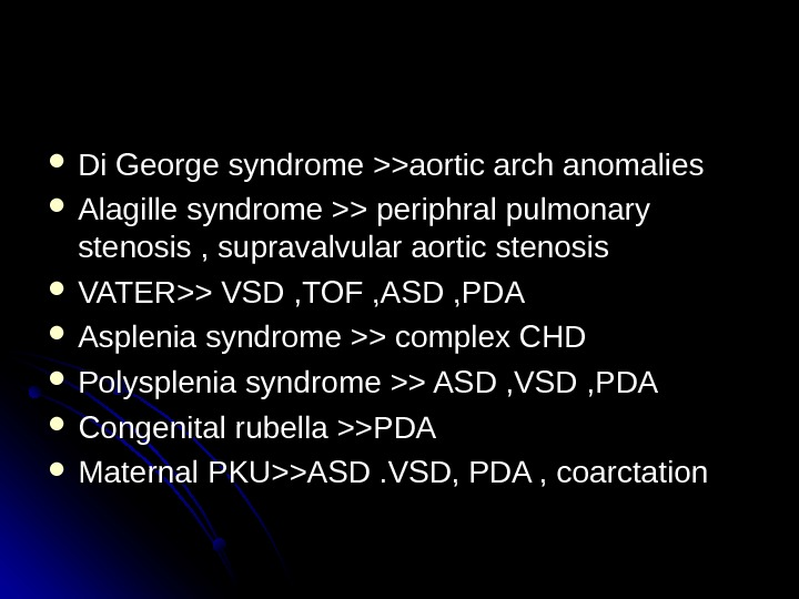 Di George syndrome aortic arch anomalies  Alagille syndrome  periphral pulmonary stenosis , supravalvular