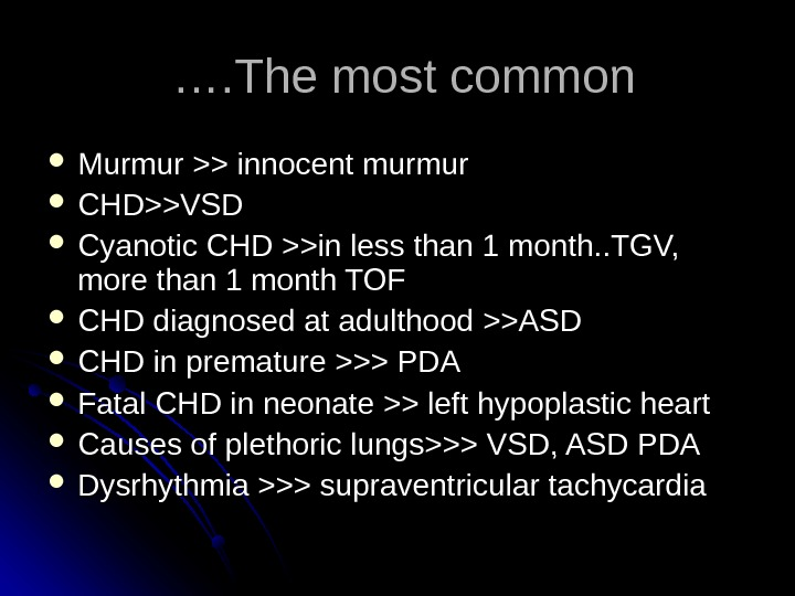 The most common …. ….  Murmur  innocent murmur  CHDVSD  Cyanotic CHD in