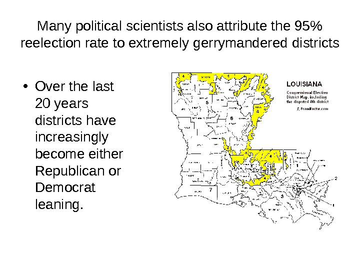 Many political scientists also attribute the 95 reelection rate to extremely gerrymandered districts • Over the