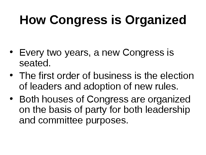 How Congress is Organized • Every two years, a new Congress is seated.  • The