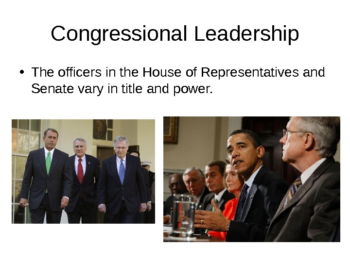 Congressional Leadership • The officers in the House of Representatives and Senate vary in title and