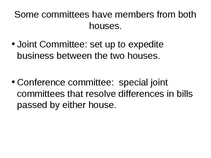Some committees have members from both houses.  • Joint Committee: set up to expedite business