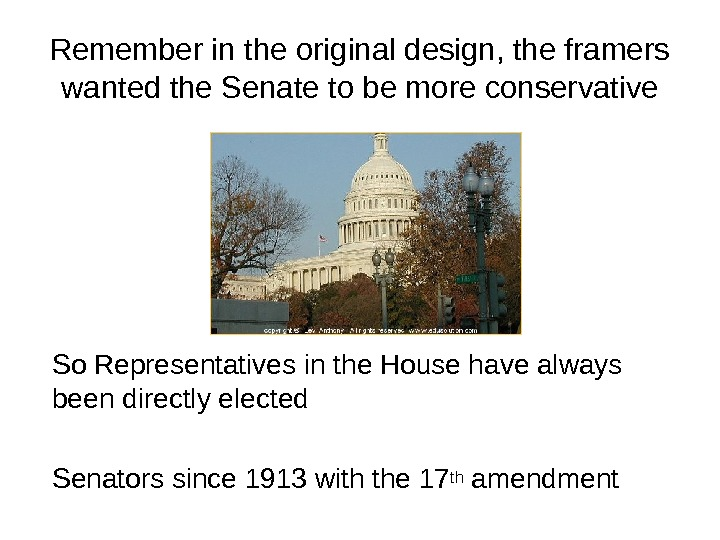 Remember in the original design, the framers wanted the Senate to be more conservative So Representatives