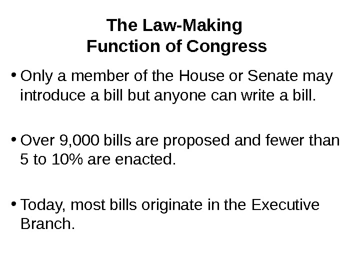 The Law-Making Function of Congress • Only a member of the House or Senate may introduce