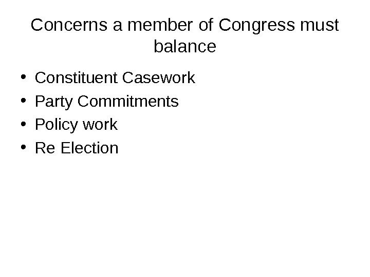 Concerns a member of Congress must balance • Constituent Casework • Party Commitments • Policy work