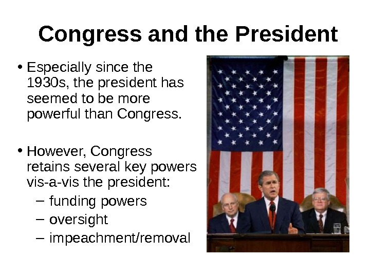Congress and the President • Especially since the 1930 s, the president has seemed to be