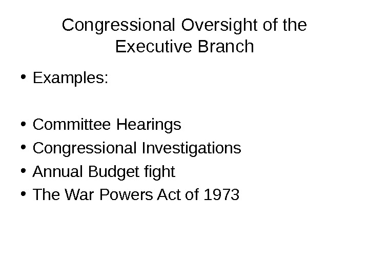 Congressional Oversight of the Executive Branch • Examples:  • Committee Hearings • Congressional Investigations •