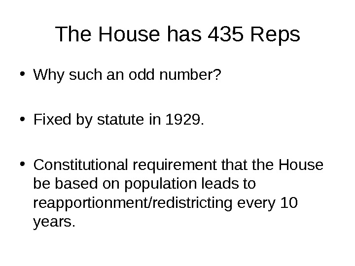 The House has 435 Reps • Why such an odd number?  • Fixed by statute