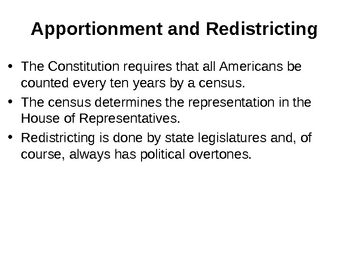 Apportionment and Redistricting • The Constitution requires that all Americans be counted every ten years by