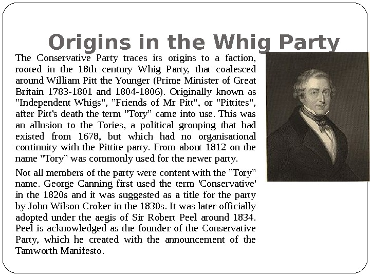 Origins in the Whig Party The Conservative Party traces its origins to a faction,  rooted