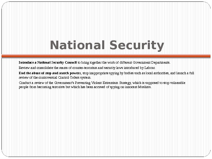National Security Introduce a National Security Council to bring together the work of different Government Departments.