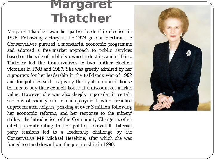 Margaret Thatcher won her party's leadership election in 1975.  Following victory in the 1979 general