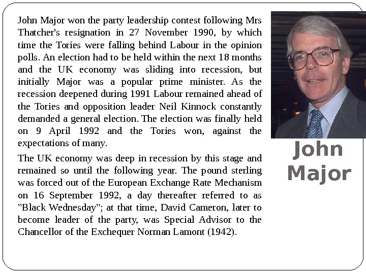 John Major won the party leadership contest following Mrs Thatcher's resignation in 27 November 1990,